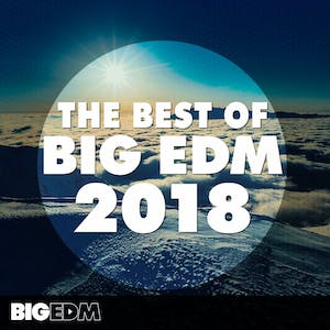 The Best Of Big EDM 2018